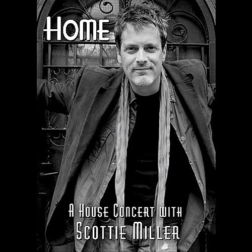 Home (A House Concert With Scottie Miller) by Scottie Miller
