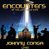 Encounters of the Latin Jazz Kind by Johnny Conga