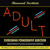 Overcoming Pornography Addiction (Brainwave Pulses With Healing Waters) by Binaural Institute