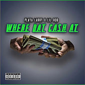 Where Dat Cash At by Playa Larry