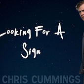 Looking For a Sign - single version by Chris Cummings