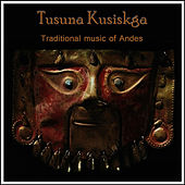 Traditional Music of Andes by Tusuna Kusiskga