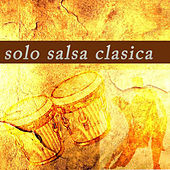 Solo Salsa Clásica de Various Artists