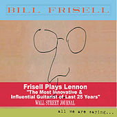 All We Are Saying... by Bill Frisell