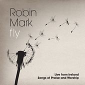 Fly: Live from Ireland Songs of Praise and Worship by Robin Mark