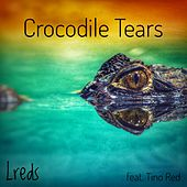 Crocodile Tears (feat. Tino Red) by Lreds