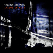 Shadow of Fear by Cabaret Voltaire