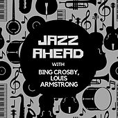 Jazz Ahead with Bing Crosby & Louis Armstrong by Bing Crosby