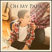 Oh My Papa by Eddie Noack, Hank Thompson, Jack Scott, Big Joe Turner, Bobby Charles, Link Wray, Ernie Chaffin, Johnny Burnette, The Everly Brothers
