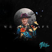 We Are Safe by Mikey Pauker