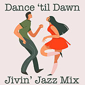 Dance til' Dawn Jivin' Jazz Mix by Various Artists