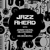 Jazz Ahead with Johnny Mathis, Nelson Riddle & His Orchestra by Johnny Mathis