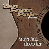 Sarcasm Decoder (Acoustic) by Ten Foot Pole