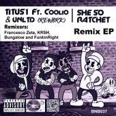 She so Ratchet (feat. Coolio & UNLTD) (Remixes) von Titus1