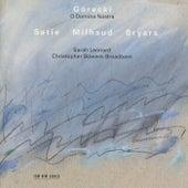Górecki, Satie, Milhaud: O Domina Nostra by Sarah Leonard
