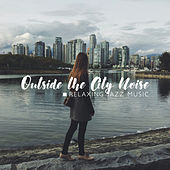 Outside the City Noise - Relaxing Jazz Music by Various Artists