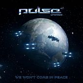 We Won't Come In Peace by Pulse