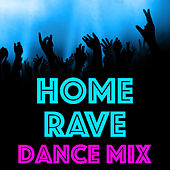 Home Rave Dance Mix by Various Artists