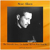 The Seventh Son / Do Nothin' Till You Hear from Me (All Tracks Remastered) de Mose Allison