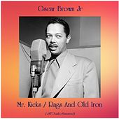 Mr. Kicks / Rags And Old Iron (All Tracks Remastered) by Oscar Brown Jr.
