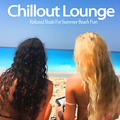 Chillout Lounge (Relaxed Beats For Summer Beach Fun) by Various Artists