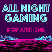 All Night Gaming Pop Anthems de Various Artists