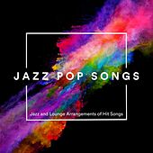 Jazz Pop Songs: Jazz and Lounge Arrangements of Hit Songs von Various Artists