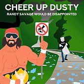 Randy Savage Would Be Disappointed by Cheer Up Dusty