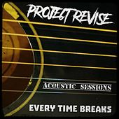 Every Time Breaks (Acoustic) (Acoustic) by Project Revise