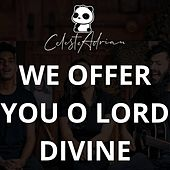 We Offer You O Lord Divine (feat. Nathan Sequeira) by Celeste