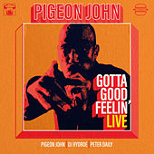 Gotta Good Feelin' (Live) by Pigeon John