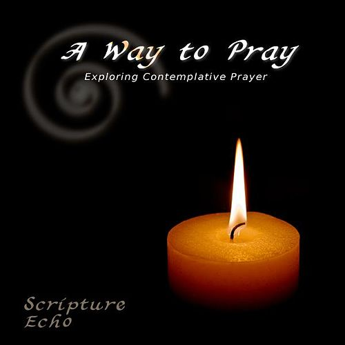 Exploring Contemplative Prayer by A Way to Pray