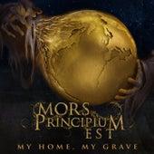 My Home, My Grave von Mors Principium Est