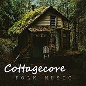 Cottagecore Folk Music by Various Artists