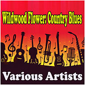 Wildwood Flower: Country Blues de Various Artists