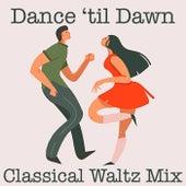 Dance til' Dawn Classical Waltz Mix by Various Artists