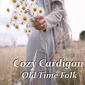 Cozy Cardigan Old Time Folk by Various Artists