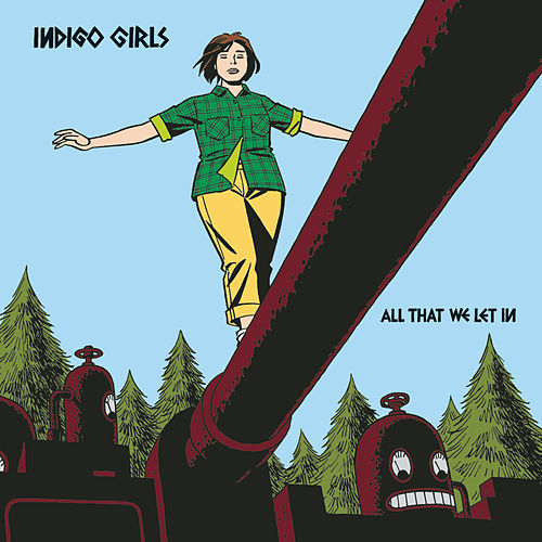 All That We Let In by Indigo Girls