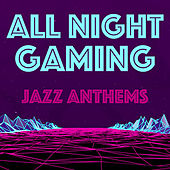 All Night Gaming Jazz Anthems von Various Artists