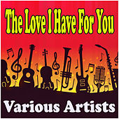 The Love I Have For You de Various Artists