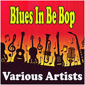 Blues In Be Bop de Various Artists