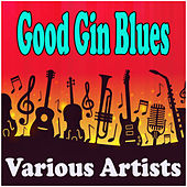 Good Gin Blues by Various Artists
