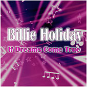 If Dreams Come True by Billie Holiday