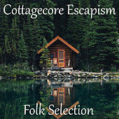 Folk Selection Cottagecore Escapism by Various Artists