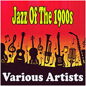 Jazz Of The 1900s by Various Artists