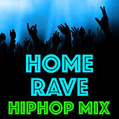 Home Rave HipHop Mix by Various Artists