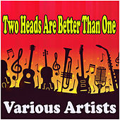 Two Heads Are Better Than One by Various Artists