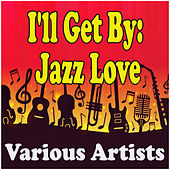 I'll Get By: Jazz Love de Various Artists
