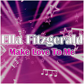 Make Love To Me by Ella Fitzgerald