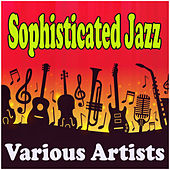 Sophisticated Jazz by Various Artists